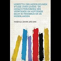 Herfsttij der Middeleeuwen Studie over levens- en gedachtervormen der veertiende en vijftiende eeuw in Frankrijk en de Nederlanden