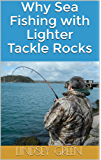 Why Sea Fishing with Lighter Tackle Rocks