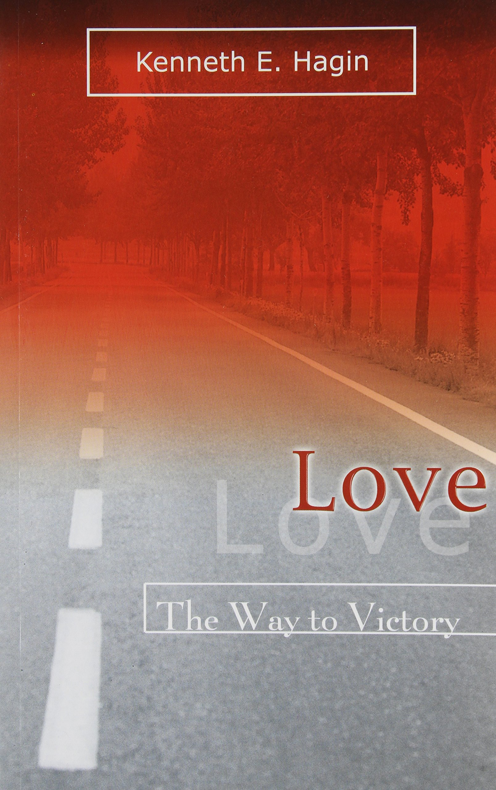 Love The Way To Victory Kenneth E Hagin 9780892765232 Amazon
