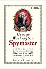 George Washington, Spymaster: How the Americans Outspied the British and Won the Revolutionary War Paperback