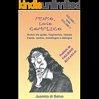 PENSO, LOGO COMPLICO - Volumes 1 e 2: Humor em Gotas, Fragmentos, Haicais, Frases, Contos, Monólogos e Diálogos
