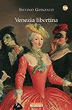 Venezia libertina: Cortigiane, avventurieri, amori e intrighi tra Settecento e Ottocento