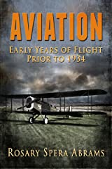AVIATION:  Early Years of Flight Prior to 1934 Kindle Edition