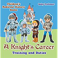 A Knight's Career: Training and Duties- Children's Medieval History Books (English Edition)