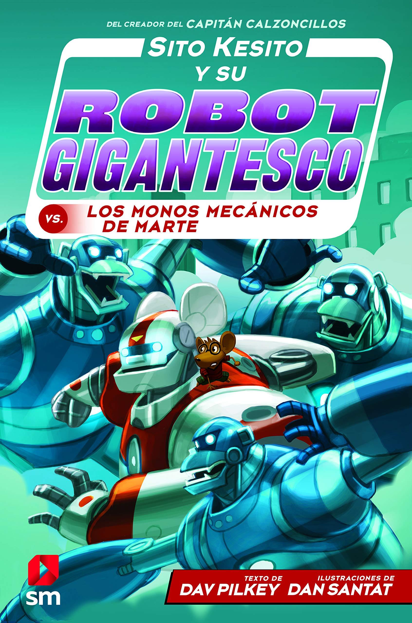 Sito Kesito y su robot gigantesco contra los monos mecánicos de Marte: 4: Amazon.es: Pilkey, Dav, Santat, Dan, Azaola, Miguel: Libros
