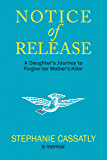 Notice of Release: A Daughter's Journey to Forgive her Mother's Killer