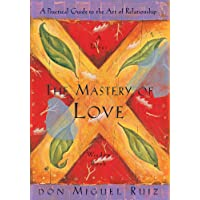 The Mastery of Love: A Practical Guide to the Art of Relationship, A Toltec Wisdom Book