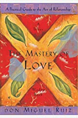 The Mastery of Love: A Practical Guide to the Art of Relationship: A Toltec Wisdom Book Paperback