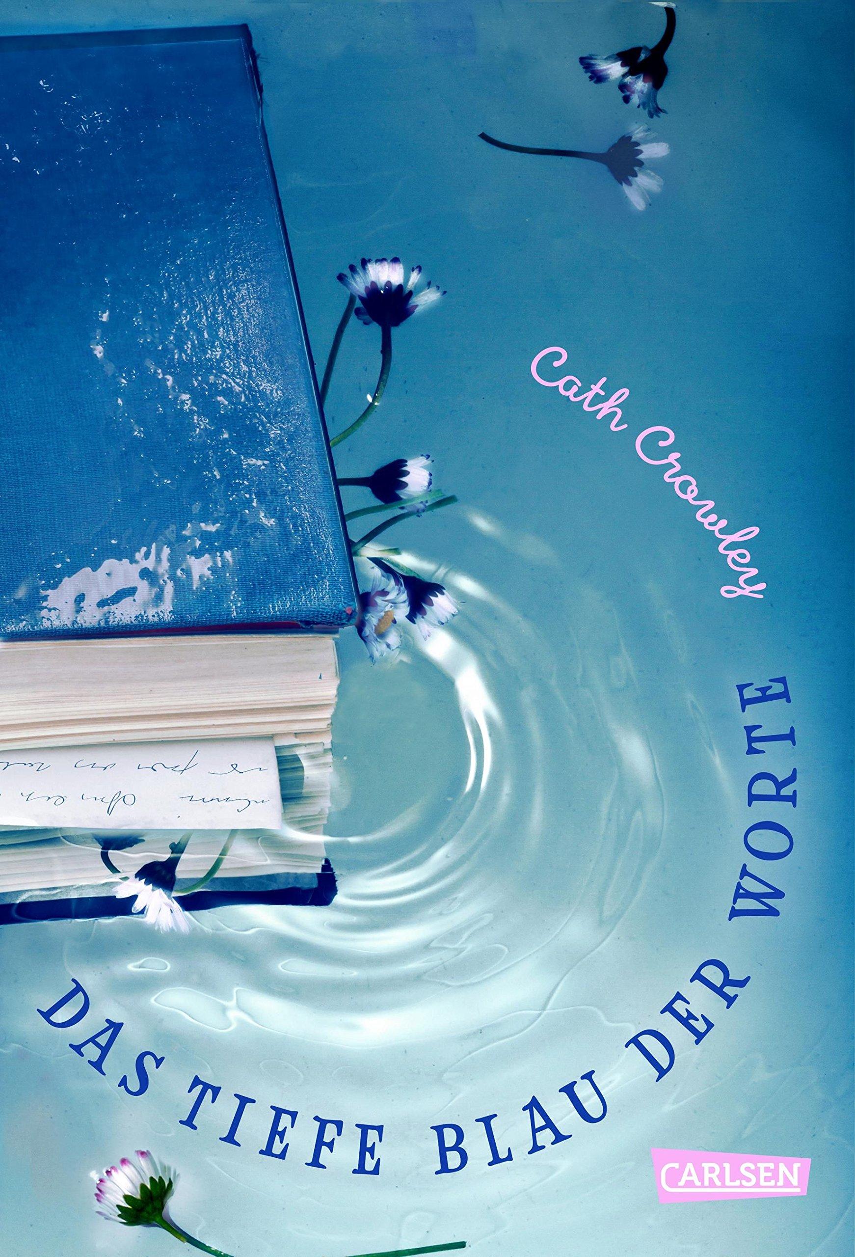 Das tiefe Blau der Worte Gebundenes Buch – 21. März 2018 Cath Crowley Claudia Feldmann Carlsen 3551583722