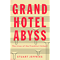 Grand Hotel Abyss: The Lives of the Frankfurt School (English Edition)