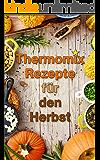 Thermomix: Ausgezeichnete Rezepte für den Herbst (Thermomix TM5 & TM31 Kochbuch)