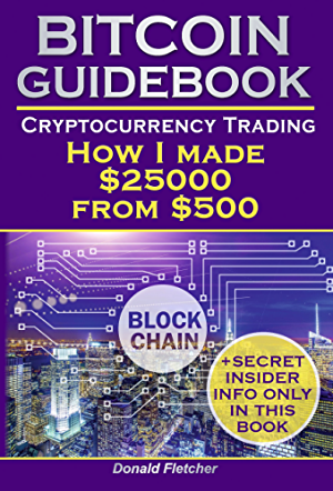 Bitcoin Guidebook. Cryptocurrency Trading: How I made $25000 From $500. Mastering Bitcoin. Cryptocurrency Investing (buy bitcoin; crypto assets; price ... wallet; bitcoin for dummies 2017)