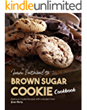 From Oatmeal to Brown Sugar Cookie Cookbook: Delicious Cookie Recipes with a Modern Twist