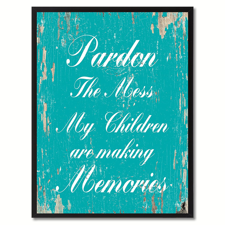 SpotColorArt Pardon The Mess My Children are Making Memories Framed Canvas Art 22 x 29 Aqua
