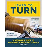 Learn to Turn, 3rd Edition Revised & Expanded: A Beginner's Guide to Woodturning Techniques and 12 Projects (Fox Chapel Publi