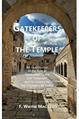 Gatekeepers of the Temple: An Examination of the Role of Gatekeeper in the Old Testament and its Lessons for the Christian Life Today Kindle Edition