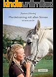 Pferdetraining mit allen Sinnen: Ich lerne von Dir (German Edition)