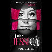 I Am Jessica: A Surivor's Powerful Story of Healing and Hope