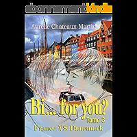 Bi… for you ? Tome 3 : France VS Danemark