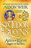 Six Tudor Queens: Anna of Kleve, Queen of Secrets: Six Tudor Queens 4 (English Edition)