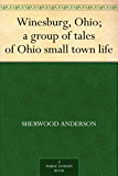 Winesburg, Ohio; a group of tales of Ohio small town life (免费公版书) (English Edition)