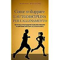 Come sviluppare l'autodisciplina per l'allenamento: Tecniche e strategie pratiche...