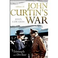 John Curtin's War Volume II: Triumph and Decline