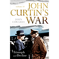John Curtin's War Volume II: Triumph and Decline