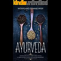 Ayurveda: Grundlagen und konkrete Anleitungen ayurvedischer Kosmetik, Medizin und Ernährung (inkl. Rezepte)