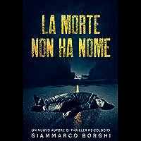 LA MORTE NON HA NOME: Un giallo pieno di colpi di scena, un libro emozionante, un nuovo autore di thriller psicologici…
