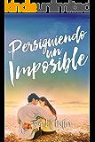 Persiguiendo un imposible (Spanish Edition)
