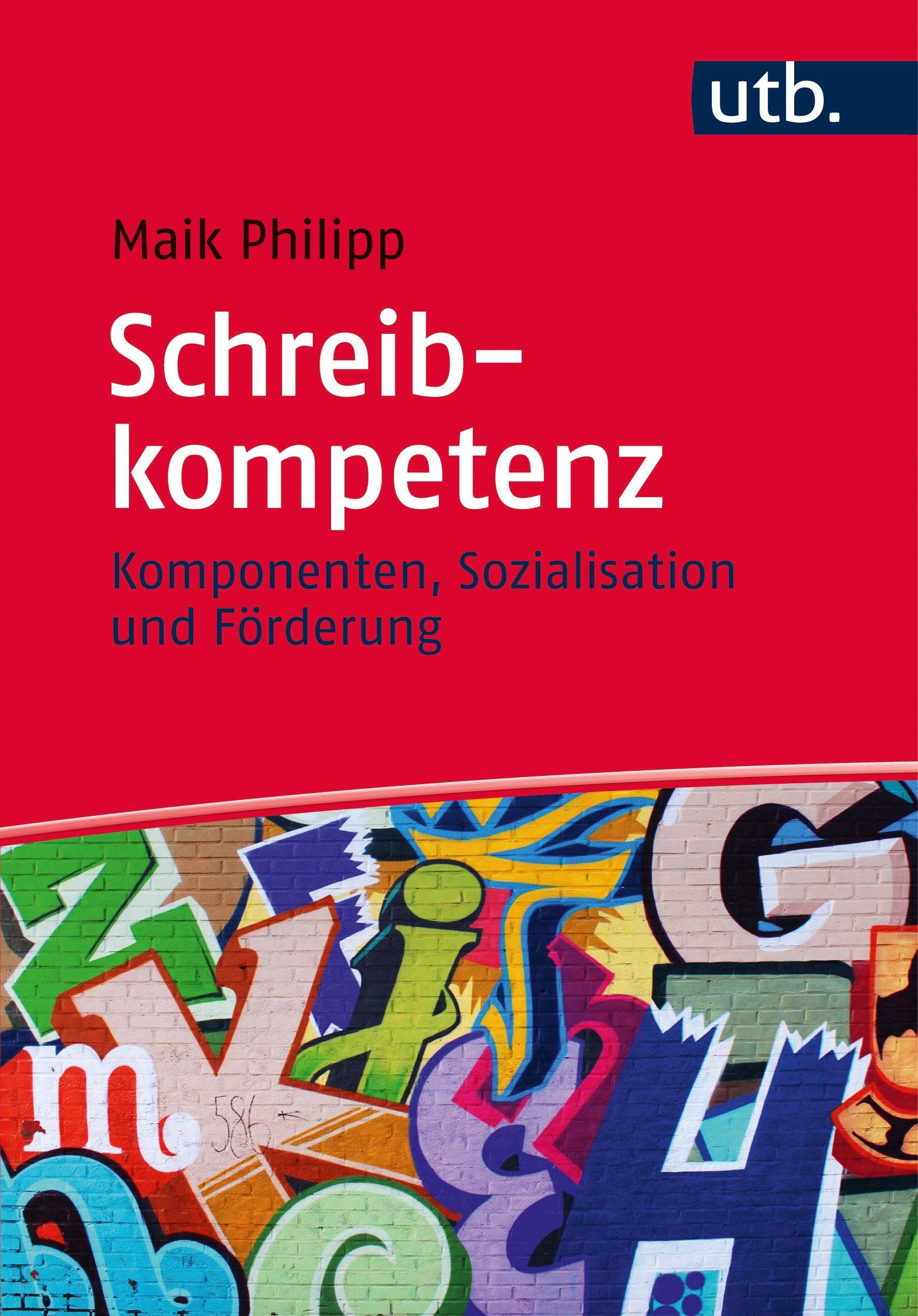 Schreibkompetenz: Komponenten, Sozialisation und Förderung Taschenbuch – 16. September 2015 Maik Philipp UTB GmbH 3825244571 für die Hochschulausbildung