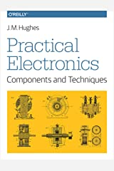 Practical Electronics: Components and Techniques: Components and Techniques Kindle Edition