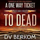 A One Way Ticket to Dead: Kate Jones Thriller, Book 7