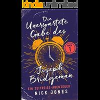 Die unerwartete Gabe des Joseph Bridgeman: Ein Zeitreise-Abenteuer (Die Zeitreisen Tagebücher 1)