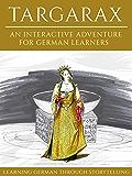 Learning German Through Storytelling: Targarax - An Interactive Adventure For German Learners (Aschkalon 3) (German Edition)