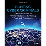Hunting Cyber Criminals: A Hacker's Guide to Online Intelligence Gathering Tools and Techniques