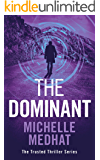 The Dominant: Part 2 of the Mind Blowing, Suspenseful Thriller Series (The Trusted Thriller Series)