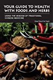 Your Guide to Health with Foods & Herbs: Using the Wisdom of Traditional Chinese Medicine