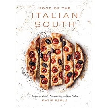 Food of the Italian South: Recipes for Classic, Disappearing, and Lost Dishes: A Cookbook