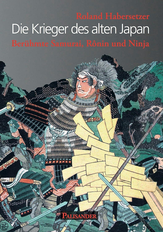 Die Krieger des alten Japan: Berühmte Samurai, Ronin und ...