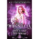 Magnolia: Don't Trip The Bride : A contemporary romance (Spell Library Book 16)