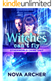 Witches Can't Fly (Otherworld Crime Unit Book 3)
