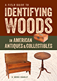 A Field Guide to Identifying Woods in American Antiques & Collectibles