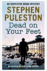 Dead on Your Feet: An exciting British crime thriller (Detective Inspector Drake Book 4) Kindle Edition