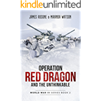 Operation Red Dragon and the Unthinkable (World War III Series Book 2) (English Edition)
