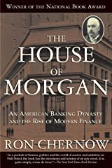 The House of Morgan: An American Banking Dynasty and the Rise of Modern Finance Kindle Edition