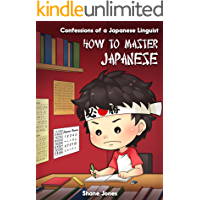 Confessions of a Japanese Linguist - How to Master Japanese: (The Journey to Fluent, Functional, Marketable Japanese)
