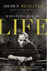 Wrestling for My Life: The Legend, the Reality, and the Faith of a WWE Superstar Kindle Edition