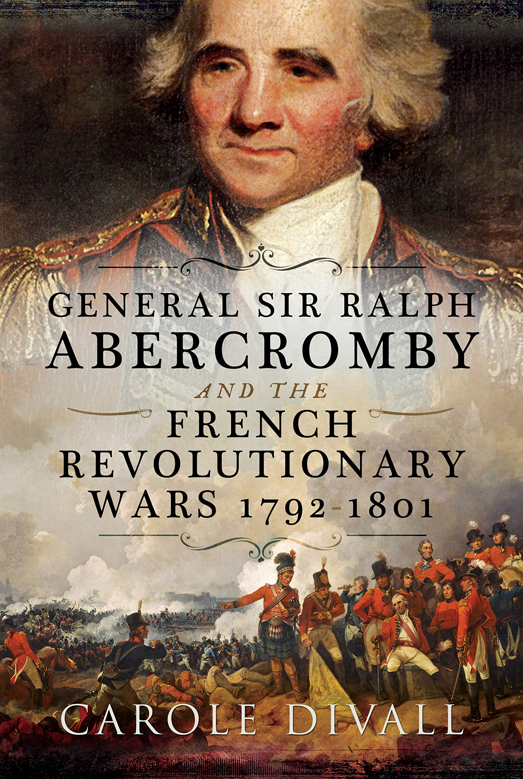 General Sir Ralph Abercromby and the French Revolutionary Wars 1792-1801:  Amazon.co.uk: Carole Divall: 9781526741462: Books